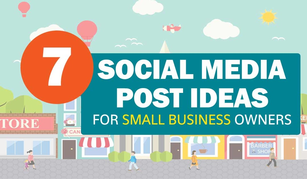 7 Social Media Post Ideas for Small Business Owners